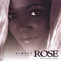 Simply Rose: Nothing But Praise CD