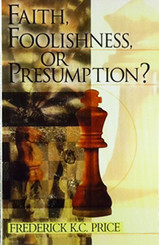 Faith, Foolishness, or Presumption