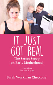 It Just Got Real: The Secret Scoop on Early Motherhood