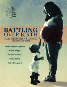 Battling Over Birth: Black Women and the Maternal Health Care Crisis