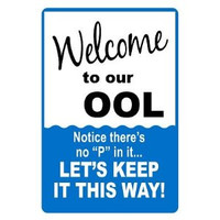 "Decorative Sign: WELCOME TO OUR OOL, NOTICE THERE'S NO ""P"" IN IT......LET'S KEEP IT THIS WAY!"