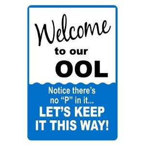 """Decorative Sign: WELCOME TO OUR OOL, NOTICE THERE'S NO """"P"""" IN IT......LET'S KEEP IT THIS WAY!"""
