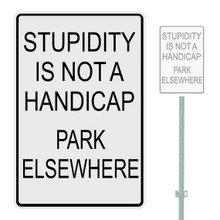 "Stupidity Is Not A Handicap Park Elsewhere Heavy Duty Aluminum Warning Parking Sign 10"" x 15"""