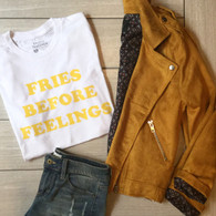 Fries Before Feelings Tee