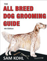 The All Breed Dog Grooming Guide 4th Edition
