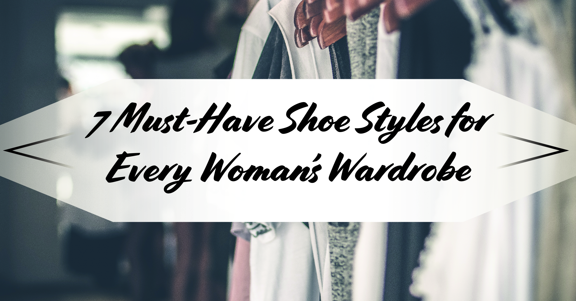 7 Must-Have Shoe Styles For Every Woman's Wardrobe
