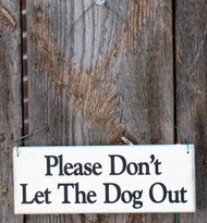 Please Don't Let the Dog Out Wood Signs
