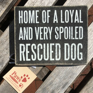 Home of a Spoiled Rescue Dog Sign