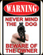 Warning Never Mind Dog Tin Sign