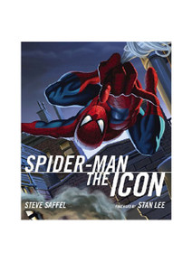 Spider-Man The Icon: The Life and Times of a Pop Culture Phenomenon - Hardcover Book by Steve Staffel