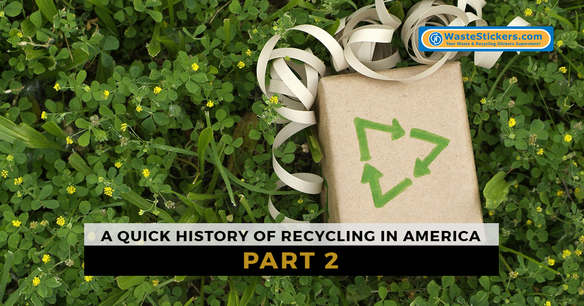 A Quick History Of Recycling In America Part 2 Waste Stickers