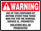Warning Decal.  Use of this container by anyone other than those who pay for the removal service is prohibited.  Violators will be prosecuted.