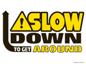 Slow Down To Get Around Decal