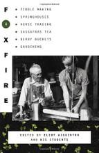 Foxfire 4 Foxfire 4: Fiddle Making, Spring Houses, Horse Trading, Sassafras Tea, Berry Buckets, Gardening