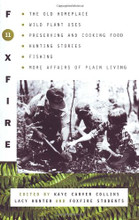 Foxfire 11 The Old Home Place, Wild Plant Uses, Preserving and Cooking Food, Hunting Stories, Fishing, More Affairs of Plain Living
