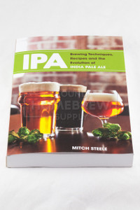 IPA: Brewing Techniques, Recipes and the Evolution of India Pale Ale (Steele)