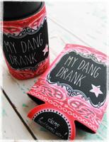 My dang drank koozie by Dang Chicks.