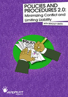 """Policies and Procedures 2.0 - Minimizing Conflict and Limiting Liability"""