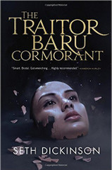 In Seth Dickinson's highly-anticipated debut The Traitor Baru Cormorant, a young woman from a conquered people tries to transform an empire in this richly imagined geopolitical fantasy.  Baru Cormorant believes any price is worth paying to liberate her people-even her soul.  When the Empire of Masks conquers her island home, overwrites her culture, criminalizes her customs, and murders one of her fathers, Baru vows to swallow her hate, join the Empire's civil service, and claw her way high enough to set her people free.  Sent as an Imperial agent to distant Aurdwynn, another conquered country, Baru discovers it's on the brink of rebellion. Drawn by the intriguing duchess Tain Hu into a circle of seditious dukes, Baru may be able to use her position to help. As she pursues a precarious balance between the rebels and a shadowy cabal within the Empire, she orchestrates a do-or-die gambit with freedom as the prize.  But the cost of winning the long game of saving her people may be far greater than Baru imagines.