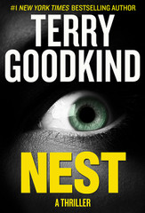 A master of terror in several genres, Terry Goodkind brings us NEST, his newest and most thrilling novel.     NEST is the first in a major new line of thriller novels.  ​  What would you do if you could see true evil... And you discovered that evil was staring back at you... No matter where you run, no matter where you hide, it sees you. It can reach out and touch you.  ​  With NEST, Terry Goodkind launches a new series of contemporary thrillers with a supernatural look into the nature of mankind; a search that takes you to the very origin of what it is to be human. From John Allen Bishop's basement to the harrowing halls of the Darknet, this pursuit is relentless.