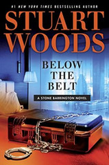 Below The Belt book description  Newly ensconced in his Santa Fe abode with a lovely female companion, Stone Barrington receives a call from an old friend requesting a delicate favor.  A situation has arisen that could escalate into an explosive quagmire, and only someone with Stone's stealth and subtlety can contain the damage.  At the center of these events is an impressive gentleman whose star is on the rise, and who'd like to get Stone in his corner. He's charming and ambitious and has friends in high places; the kind of man who seems to be a sure bet.  But in the fickle circles of power, fortunes rise and fall on the turn of a dime, and it may turn out that Stone holds the key not just to one man's fate, but to the fate of the nation.