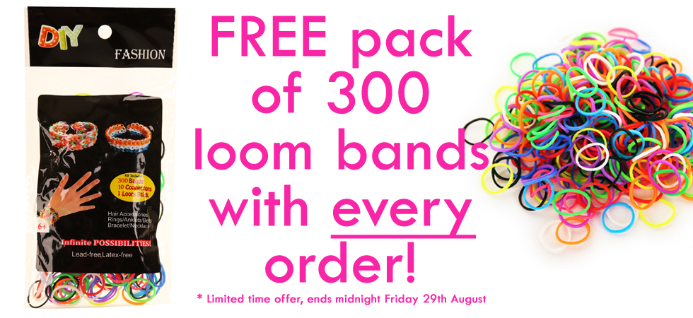 Free loom bands with every order, limited time offer!