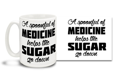 Some people just don't like sugar with their coffee! Had enough sweet talk? Have a big ol' cuppa medicine in this awesome mug! 15 oz coffee Mug is durable, dishwasher and microwave safe.