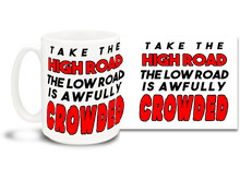 There are enough low down people in the world, so do what this cool coffee mug says & Take the High Road! 15 oz coffee Mug is durable, dishwasher and microwave safe.
