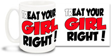 "Coffee always goes well with a nice dessert, such as a piece of cherry piece or a tasty muffin. Enjoy a delightful treat anytime with this ""Treat Your Girl Right"" mug! 15 oz coffee Mug is dishwasher and microwave safe."