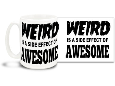 Everyone knows weird equals awesome, so say it with this awesome coffee mug!  15oz coffee mug is durable, dishwasher and microwave safe.