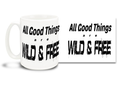 Let out your wild & free nature with this awesome coffee mug! 15oz coffee mug is durable, dishwasher and microwave safe.