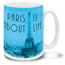 Paris Is About Life Blue - 15 oz Coffee Mug