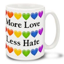More Love Less Hate  LGBT Support & Pride - 15 oz. Coffee Mug