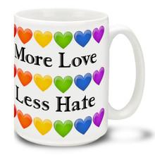 More Love Less Hate  LGBT Support & Pride - 15 oz. Coffee Mug