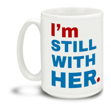 Never give up the good fight with this I'm Still With Her Hillary Clinton mug. Durable, dishwasher and microwave safe big 15-ounce ceramic coffee mug with comfortable 4-finger handle. #stillwithher