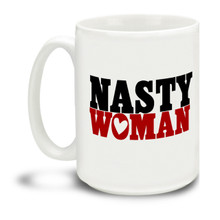 Be a Nasty Woman with this durable, dishwasher and microwave safe coffee mug. You just may be President one day!