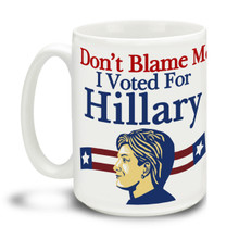 Never give up the good fight with this Don't Blame Me I Voted For Hillary mug. Durable, dishwasher and microwave safe big 15-ounce ceramic coffee mug with comfortable 4-finger handle. #stillwithher #dontblameme #notmypresident