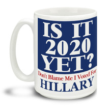 Four years may seem like an eternity but never give up the good fight with this Is It 2020 Yet? Don't Blame Me I Voted For Hillary mug. Durable, dishwasher and microwave safe big 15-ounce ceramic coffee mug with comfortable 4-finger handle. #stillwithher #dontblameme #notmypresident