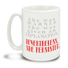 "Elizabeth Warren was reading the words of Coretta Scott King on the Senate floor when Senate majority leader Mitch McConnell intervened to prevent her from finishing the speech. And then: ""She was warned. She was given an explanation. Nevertheless, she persisted."" And with it, a new feminist rally cry was created!  Never give up the good fight with this Nevertheless She Persisted mug featuring stylish handwriting. Durable, dishwasher and microwave safe big 15-ounce ceramic coffee mug with comfortable 4-finger handle.  #LetLizSpeak #LizWarren #NeverthelessShePersisted #Resist #TheResistance #NotMyPresident #StillWithHer #Hillary #NastyWoman #madamepresident #CoffeeMug"