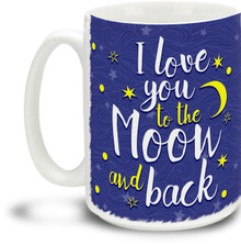 Love You To The Moon And Back - 15 ounce Coffee Mug