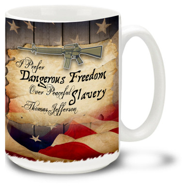"""Thomas Jefferson said """"I prefer Dangerous Freedom to Peaceful Slavery"""". Coffee mug features this Thomas Jefferson quote and automatic rifle sure to be your favorite gun mug!"""