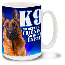 K9 Mug featuring German Shepherd  and slogan honoring our canine Police Dog corps! Police Dog Coffee Mug is dishwasher and microwave safe.