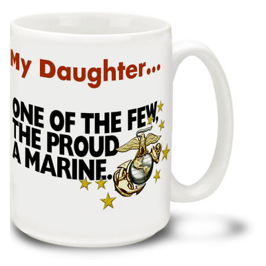 "Show pride in your U.S. Marine Corps daughter with this USMC coffee mug. Marine Corps Daughter mug is dishwasher and microwave safe and features a slogan: USMC ""The Few The Proud"" mug is sure to be a coffee time favorite!"