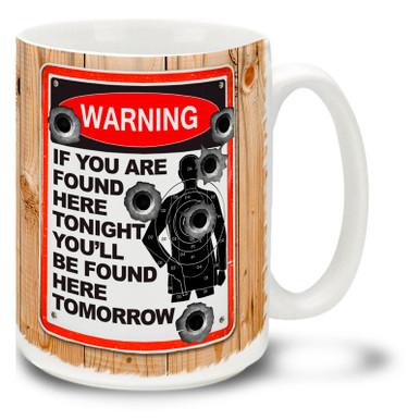 Tell it like it is with this Warning: If You Are Found Here Tonight You'll Be Found Here Tomorrow gun coffee mug complete with bullet holes and shooting target. Fun Warning Sign gun mug is durable, dishwasher and microwave safe.