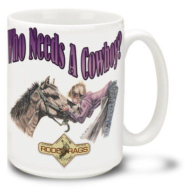 "A horse listens and understands, and sometimes a man doesn't even rate as high as a horses backside! Find a better soul-mate with this Cowgirl ""Who Needs a Cowboy?"" coffee Mug. Fun Cowgirl Mug is dishwasher and microwave safe."