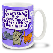 Everything Just Tastes Better with Cat Hair In It - 15oz. Mug