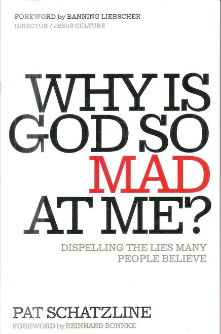 Why Is God So Mad at Me?: Dispelling the Lies Many People Believe - Pat Schatzline