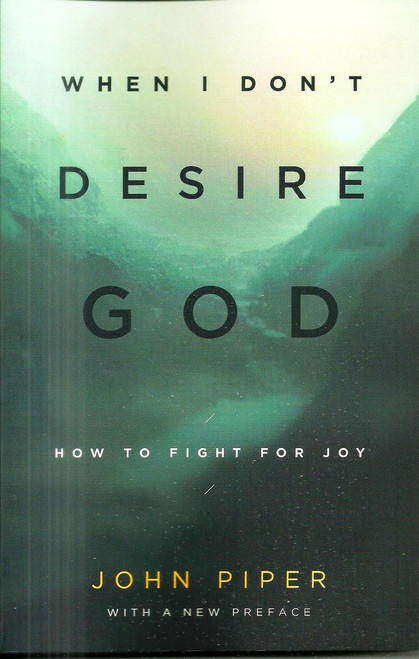 When I Don't Desire God: How to Fight for Joy (Revised Edition) - John Piper