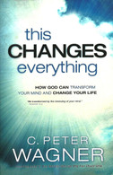 This Changes Everything: How God Can Transform Your Mind and Change Your Life - Peter Wagner