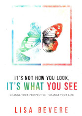 It's Not How You Look, It's What You See: Change Your Perspective, Change Your Life - Lisa Bevere (Hardcover)